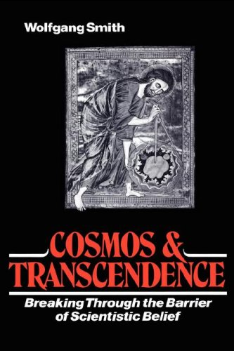Cosmos and Transcendence: Breaking Through the Barrier of Scientistic Belief, Wolfgang Smith