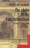 echange, troc Gottfried Semper - Du style et de l'architecture : Ecrits, 1834-1869