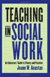 img - for Teaching in Social Work: An Educators' Guide to Theory and Practice [Paperback] [2010] Jeane W. Anastas book / textbook / text book