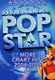 So You Wanna Be A Pop Star More Chart Hits 2004 2005