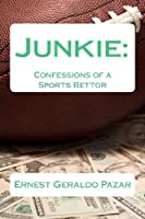 Junkie:  Confessions of a Sports Bettor (Volume 1)