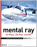 mental ray with Maya, 3ds Max, and XSI: A 3D Artist's Guide to Rendering