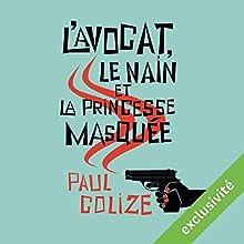 L'avocat, le nain et la princesse masquée   Livre audio Auteur(s) : Paul Colize Narrateur(s) : Yves Chenevoy