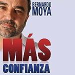 Más Confianza [More Confidence] | Bernardo Moya