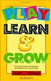 Play, Learn and Grow: An Annotated Guide to the Best Books and Materials for Very Young Children (0835230198) by Thomas, James L.