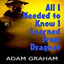 All I Needed to Know I Learned from Dragnet Audiobook by Adam Graham Narrated by Kelly Rhodes