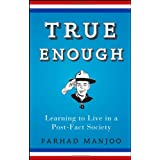 True Enough: Learning to Live in a Post-Fact Societyby Farhad Manjoo