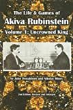 The Life & Games of Akiva Rubinstein: Uncrowned King (Volume 1) (1888690291) by John Donaldson