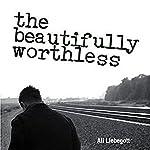 The Beautifully Worthless | Ali Liebegott