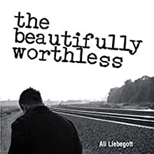 The Beautifully Worthless (       UNABRIDGED) by Ali Liebegott Narrated by Ali Liebegott