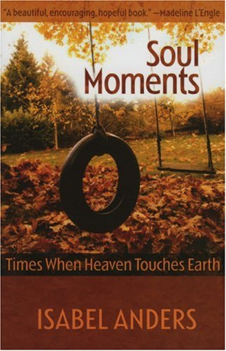 Soul Moments: Times When Heaven Touches Earth, ISABEL ANDERS