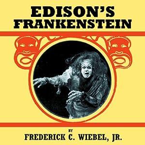 Edison's Frankenstein | [Frederick C. Wiebel, Jr.]