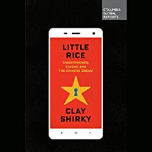 Little Rice: Smartphones, Xiaomi, and the Chinese Dream  (       UNABRIDGED) by Clay Shirky Narrated by George Backman