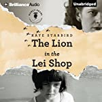 The Lion in the Lei Shop: A Novel | Kaye Starbird