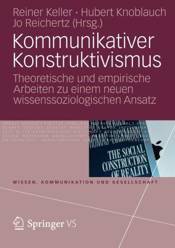 Kommunikativer Konstruktivismus: Theoretische und empirische Arbeiten zu einem neuen wissenssoziologischen Ansatz (Wisse