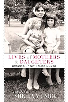 Lives of Mothers & Daughters: Growing Up with Alice Munro ...