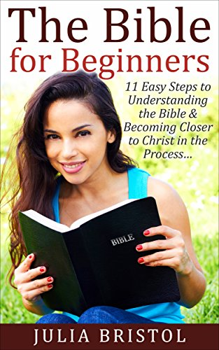 Julia Bristol - The Bible: For Beginners   11 Steps to Understanding Jesus Christ   The Old & New Testament in Chronological Study Order   Gateway to NIV, King James Version & Holy Spirit Book w/ Commentary & Verses