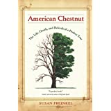 American Chestnut: The Life, Death, and Rebirth of a Perfect Tree ~ Susan Freinkel