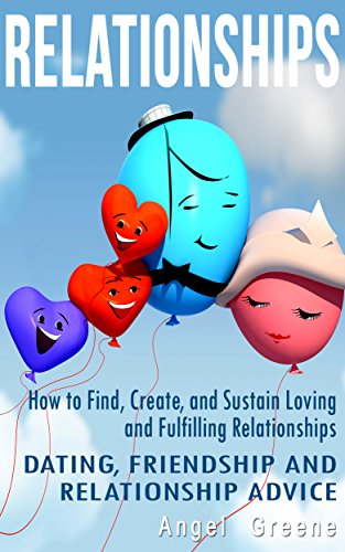 Relationships: How to Find, Create, and Sustain Loving and Fulfilling Relationships – Dating, Friendship & Relationship Advice (Healthy Relationships, Relationship Problems, Couples Therapy)