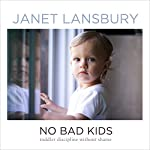 No Bad Kids: Toddler Discipline Without Shame | Janet Lansbury