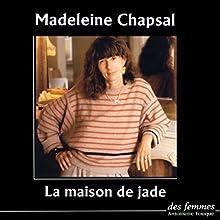 La maison de jade | Livre audio Auteur(s) : Madeleine Chapsal Narrateur(s) : Madeleine Chapsal