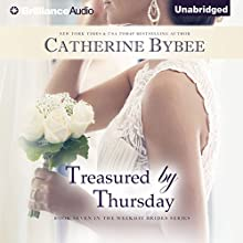 Treasured by Thursday: Weekday Brides Series, Book 7 (       UNABRIDGED) by Catherine Bybee Narrated by Tanya Eby