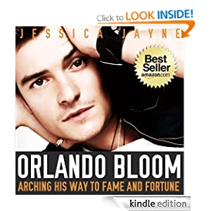 Orlando Bloom Exposed: Arching His Way to Fame and Fortune (The Incredible Hunks) Jessica Jayne