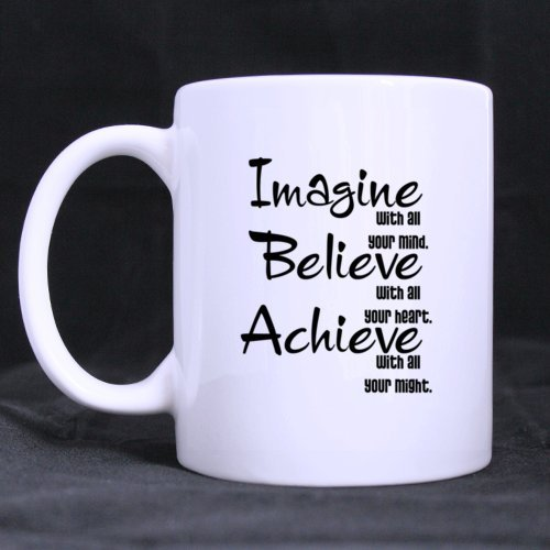 White Ceramic Coffee/Tea Mugs With Imagine With All Your Mind Believe With All Your Hearts Achieve With All Your Might 11Oz/100% Ceramic Coffee/Tea Mug Great Gift Idea