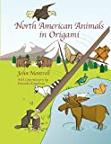 North American Animals in Origami: Second Revised Edition (1481271709) by Montroll, John
