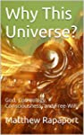 Why This Universe?: God, Cosmology, C...
