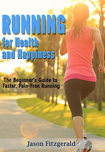 running-for-health-and-happiness-the-beginners-guide-to-faster-pain-free-running-english-edition