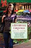 A Riverwalk Christmas: Riverside Serenade/Key to Her Heart/Lights of Love/Remember the Alamo (Romancing America: Texas)