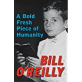 A Bold Fresh Piece of Humanity: A Memoir ~ Bill O'Reilly
