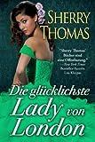 Die glücklichste Lady von London: (Die London Trilogie, Band 1) (Volume 1) (German Edition)
