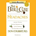 The Bible Cure for Headaches: Ancient Truths, Natural Remedies and the Latest Findings for Your Health Today (       UNABRIDGED) by Don Colbert