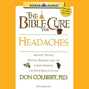 The Bible Cure for Headaches: Ancient Truths, Natural Remedies and the Latest Findings for Your Health Today | [Don Colbert]