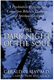 By Gerald G. May - The Dark Night of the Soul: A Psychiatrist Explores the Connection Between Darkness and Spiritual Growth (1.2.2005)