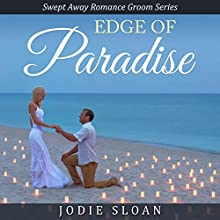 Edge of Paradise: Swept Away Romance Groom Series (       UNABRIDGED) by Jodie Sloan Narrated by Annelise Dummond