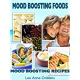 Mood Boosting Foods with Mood Boosting Recipes (Healing Foods Series) ~ Lee Anne Dobbins