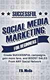 img - for SOCIAL MEDIA MARKETING SUCCESSFULLY FOR BEGINNERS: (FREE CONTENT) Create SUCCESSFUL campaigns, gain more fans, and BOOST SALES From ANY Social Network ... Instagram, Youtube, Youtube Marketing,) book / textbook / text book