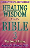 img - for Healing Wisdom from the Bible Vol 3: The Joy of Living book / textbook / text book