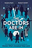Graeme Burk The Doctors Are in: The Essential and Unofficial Guide to Doctor Who's Greatest Time Lord