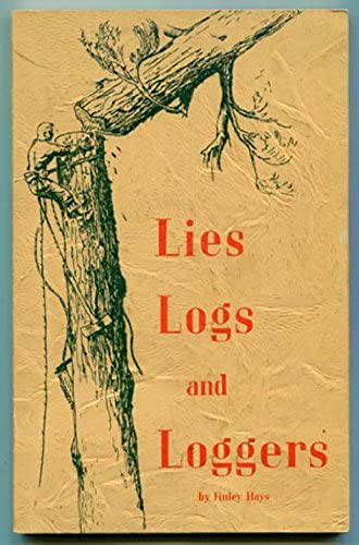Lies Logs and Loggers, Hays, Finley