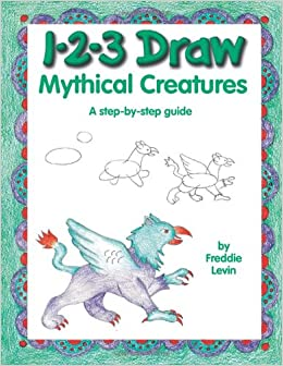 1 2 3 Draw Mythical Creatures Freddie Levin 0035313328565 Amazon Com Books