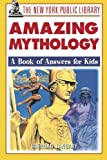 img - for The New York Public Library Amazing Mythology: A Book of Answers for Kids book / textbook / text book