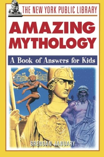 The New York Public Library Amazing Mythology: A Book of Answers for Kids