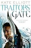 Traitors' Gate: Book Three of Crossroads Kate Elliott