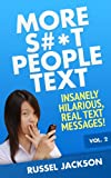 More S#*t People Text: Insanely Hilarious, Real Text Messages! (English Edition)