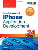 Sams Teach Yourself iPhone Application Development in 24 Hours (Sams Teach Yourself...in 24 Hours)