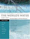 img - for The World's Water 2006-2007: The Biennial Report on Freshwater Resources (World's Water (Quality)) book / textbook / text book